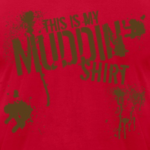 This is my Muddin' Shirt - Men's T-Shirt by American Apparel