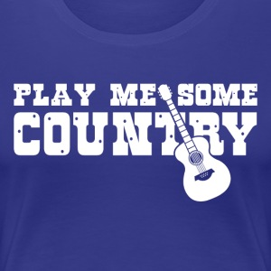 Play Me Some Country - Women's Premium T-Shirt