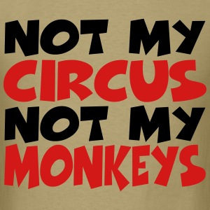 Not my circus, not my monkeys T-Shirts - Men's T-Shirt