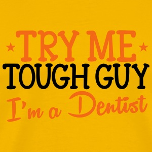 TRY ME TOUGH GUY I'm a DENTIST! T-Shirts - Men's Premium T-Shirt