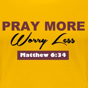 Pray More - Women's Premium T-Shirt