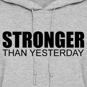 Stronger Than Yesterday Hoodies - Women's Hoodie