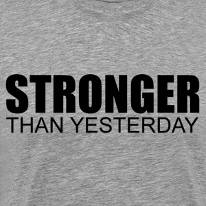 Stronger Than Yesterday T-Shirts - Men's Premium T-Shirt