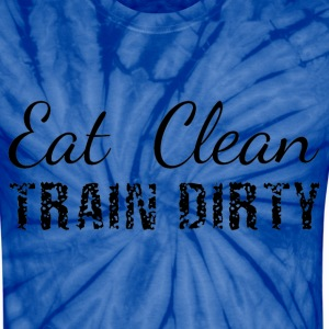 Eat Clean, Train Dirty T-Shirts - Unisex Tie Dye T-Shirt