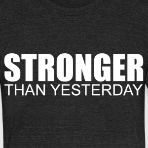 Stronger Than Yesterday T-Shirts - Unisex Tri-Blend T-Shirt by American Apparel