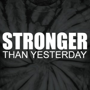 Stronger Than Yesterday T-Shirts - Unisex Tie Dye T-Shirt