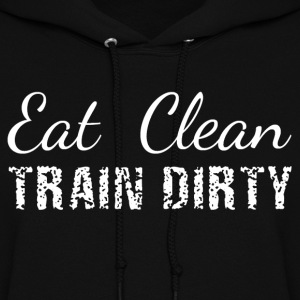 Eat Clean, Train Dirty Hoodies - Women's Hoodie