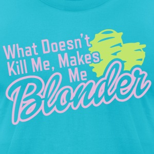 What Doesn't Kill Me Makes Me Blonder - Men's T-Shirt by American Apparel