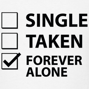 Single Taken Forever Alone - Men's T-Shirt