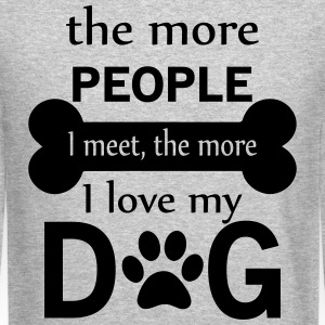 The More People I Meet The More I Love My Dog Long Sleeve Shirts - Crewneck Sweatshirt