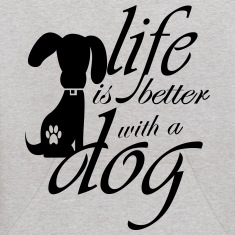 Life is better with a dog Sweatshirts