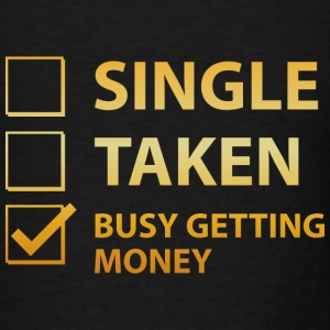 Single Taken Busy Getting Money - Men's T-Shirt
