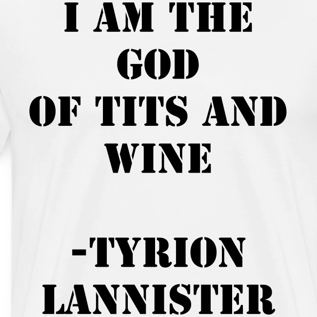 God of tits and wine Tyrion