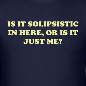 Is It Solipsistic or Is It Just Me? T-Shirts - Men's T-Shirt