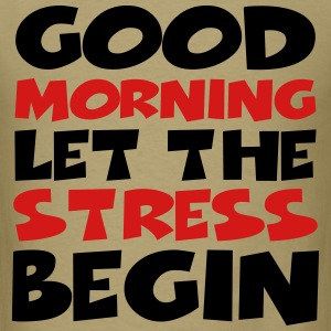 Good morning! Let the stress begin T-Shirts - Men's T-Shirt