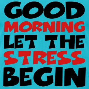 Good morning! Let the stress begin T-Shirts - Men's T-Shirt by American Apparel
