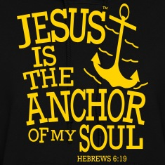 JESUS IS THE ANCHOR OF MY SOUL Hoodies