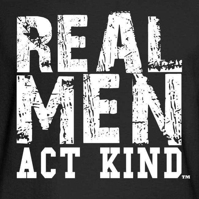 Real Men Act Kind, WT