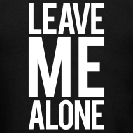 Design ~ Leave me alone | Mens tee (wht print)