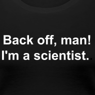 Design ~ Women's - Back off I'm a scientist (white lettering).
