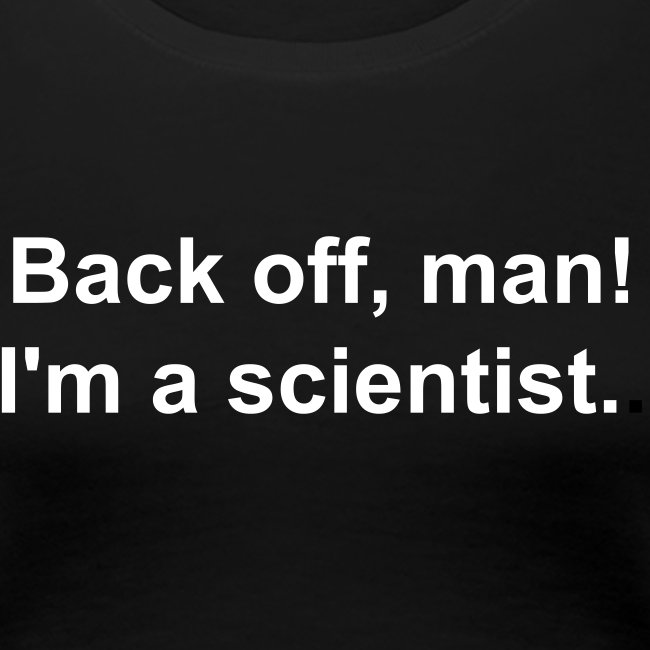 Women's - Back off I'm a scientist (white lettering).