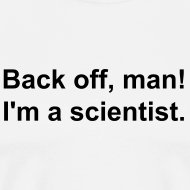 Design ~ Men's - Back off I'm a scientist (black lettering).