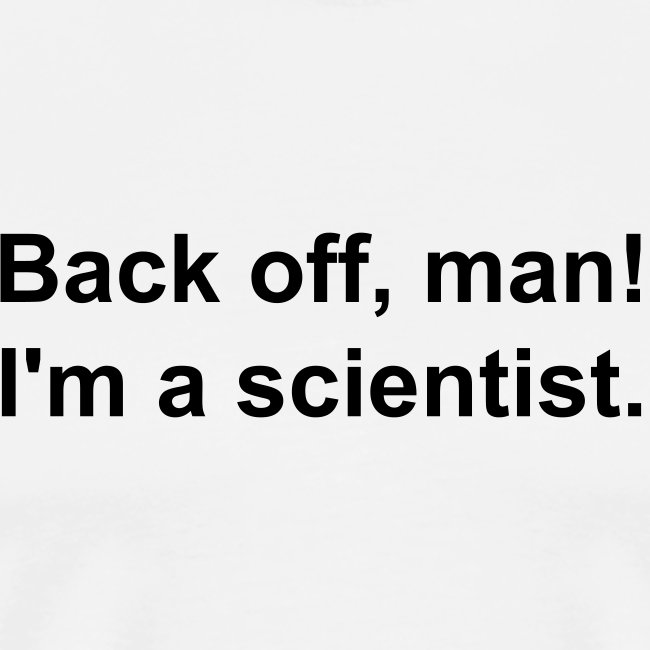 Men's - Back off I'm a scientist (black lettering).