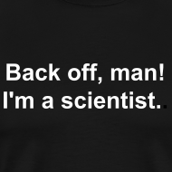 Design ~ Men's - Back off I'm a scientist (white lettering).
