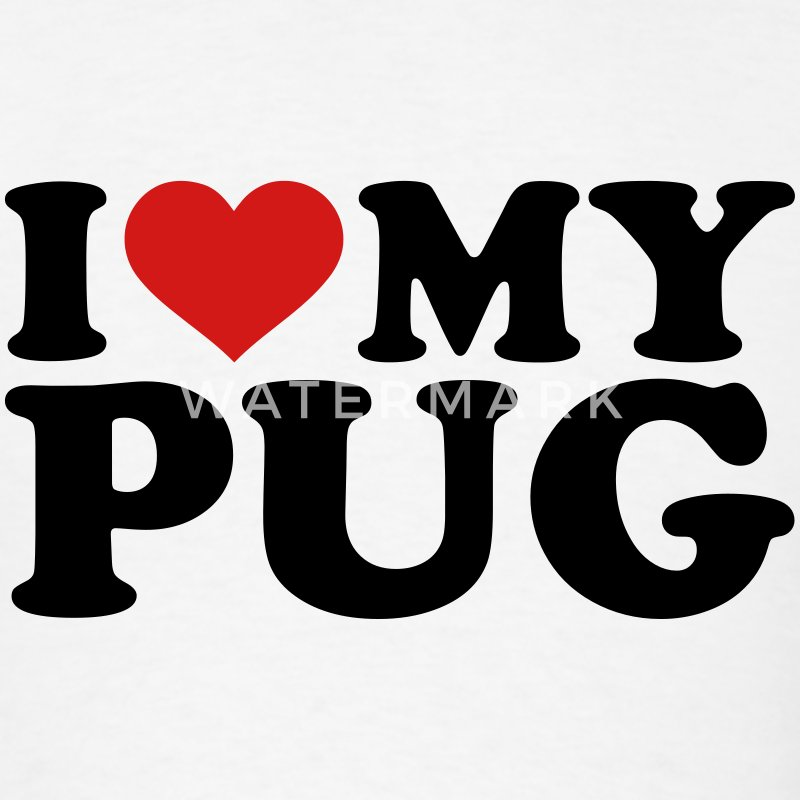 I love my pug T-Shirts - Men's T-Shirt