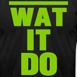 WAT IT DO T-Shirts - Men's T-Shirt by American Apparel