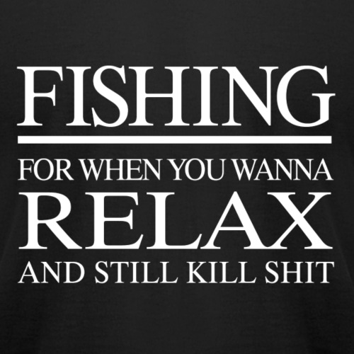 Fishing- for when you wanna relax