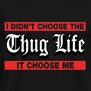 I Didn't Choose The Thug Life It Choose Me - Men's Premium T-Shirt