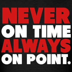 Never On Time, Always On Point Shirt T-Shirts - Men's T-Shirt