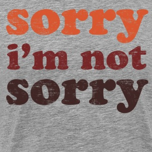 sorry im not sorry T-Shirts - Men's Premium T-Shirt