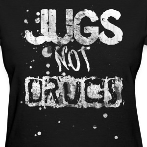 Jugs, Not Drugs Tee - Women's T-Shirt