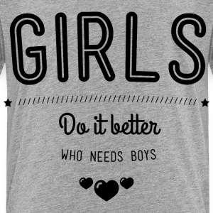 Girls do it better Baby & Toddler Shirts - Toddler Premium T-Shirt