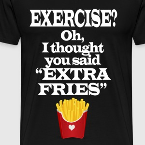 Exercise Extra Fries Funny Gym Anti-Workout T-Shirts - Men's Premium T-Shirt