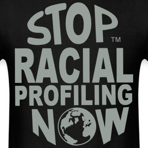 STOP RACIAL PROFILING NOW AROUND THE WORLD - Men's T-Shirt