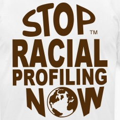 STOP RACIAL PROFILING NOW AROUND THE WORLD