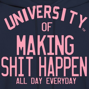 UNIVERSITY OF MAKING SHIT HAPPEN ALL DAY EVERYDAY - Men's Hoodie