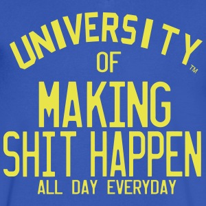 UNIVERSITY OF MAKING SHIT HAPPEN ALL DAY EVERYDAY - Men's V-Neck T-Shirt by Canvas