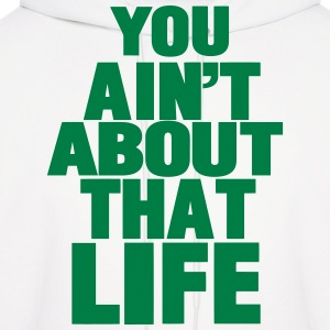 YOU AIN'T ABOUT THAT LIFE - Men's Hoodie