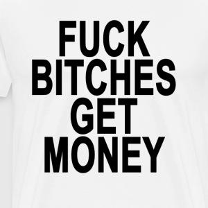 fuck_bitches_get_money_tshirts - Men's Premium T-Shirt