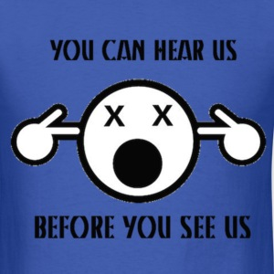 YOU CAN HEAR US BEFORE YOU SEE US T-Shirts - Men's T-Shirt