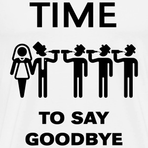 Time To Say Goodbye (Drinking Team Groom) T-Shirts - Men's Premium T-Shirt