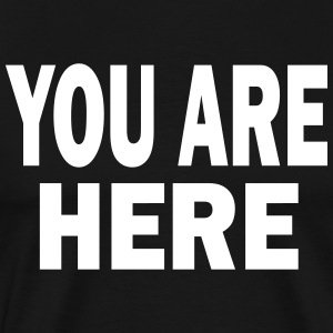 You Are Here T-Shirts - Men's Premium T-Shirt