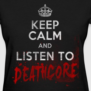 Keep Calm And Listen to Deathcore Tee - Women's T-Shirt