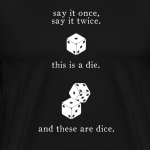 say-it-dice.png T-Shirts - Men's Premium T-Shirt