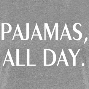 PAJAMAS ALL DAY TEE - Women's Premium T-Shirt