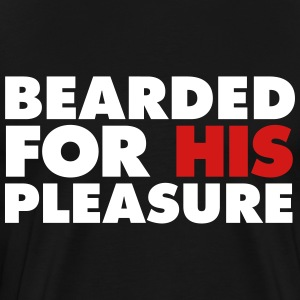 Bearded For His Pleasure T-Shirts - Men's Premium T-Shirt